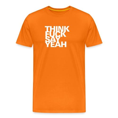 THINK FUCK SAY YEAH Optimismus Valentinstag Sex - Men's Premium T-Shirt