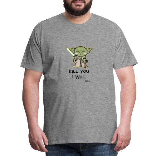 Kill you I will - Herre premium T-shirt