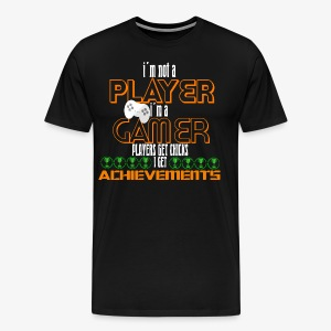 im not player im a Gamer players get chicks i get - Premium-T-shirt herr