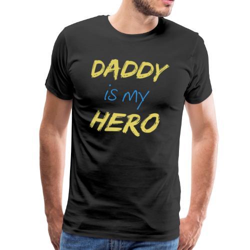 Daddy is my Hero - Camiseta premium hombre