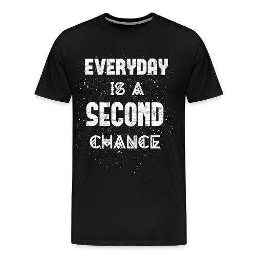 Everyday Is A Second Chance - Männer Premium T-Shirt