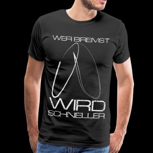 Wer bremst wird schneller! - Männer Premium T-Shirt