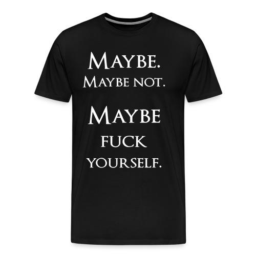Maybe - Men's Premium T-Shirt