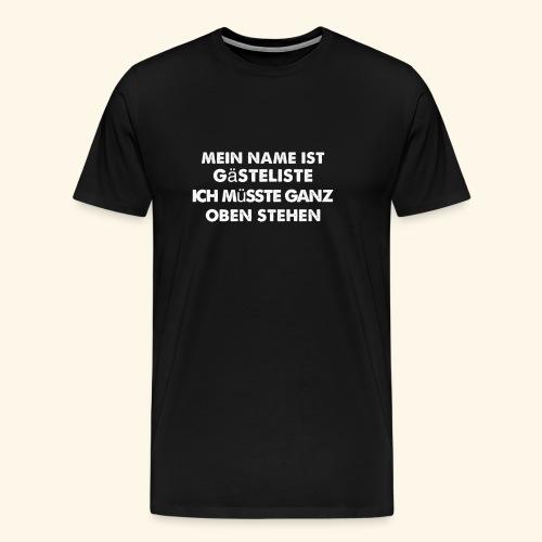 Mein Name ist Gästeliste ich müsste ganz oben steh - Männer Premium T-Shirt