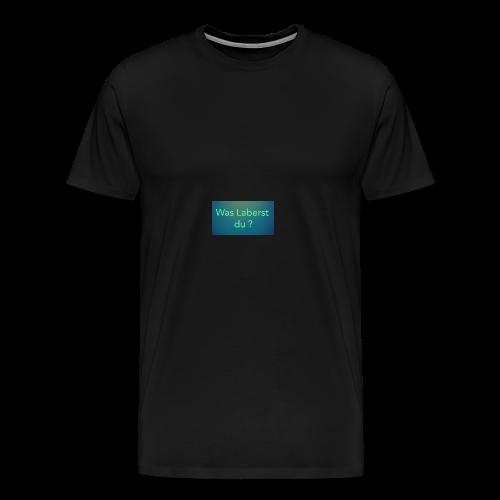 Was laberst du - Männer Premium T-Shirt