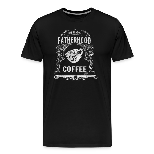 2018 Fatherhood needs Plenty Coffee - Men's Premium T-Shirt