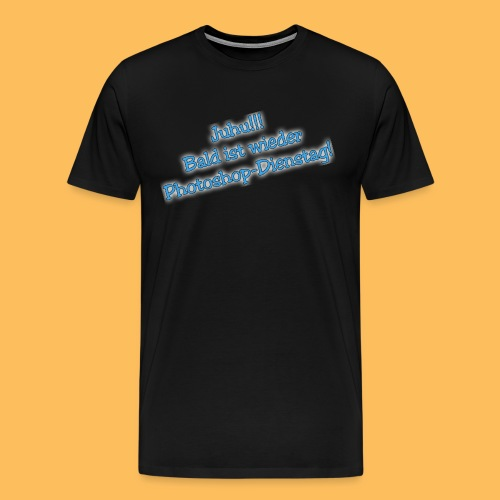Juhu!!! PS Dienstag! - Männer Premium T-Shirt