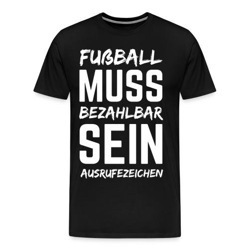 Fußball muss bezahlbar sein - Männer Premium T-Shirt
