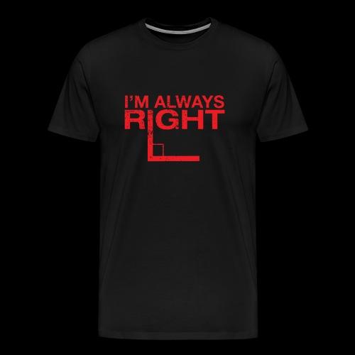 I´m always right - Geschenkidee - Männer Premium T-Shirt