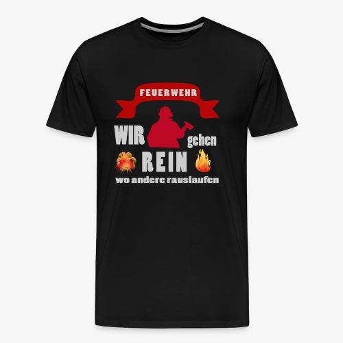 Feuerwehr - wir gehen rein - Männer Premium T-Shirt