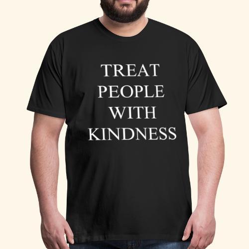 Treat people with kindess - Camiseta premium hombre
