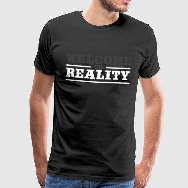 WELCOME TO REALITY - Willkommen in der Realität - Männer Premium T-Shirt