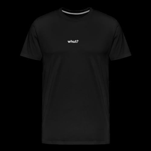 Whut? - Mannen Premium T-shirt