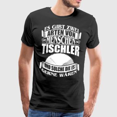 TISCHLER HOLZ BERUF HANDWERK GESCHENK ARBEIT JOB - Männer Premium T-Shirt