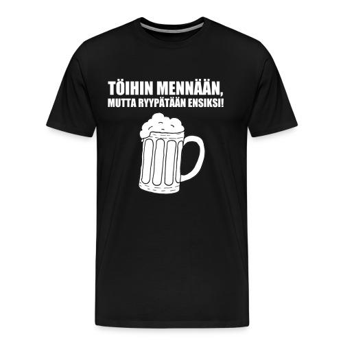 Töihin mennään, mutta ryypätään ensiksi! - Miesten premium t-paita