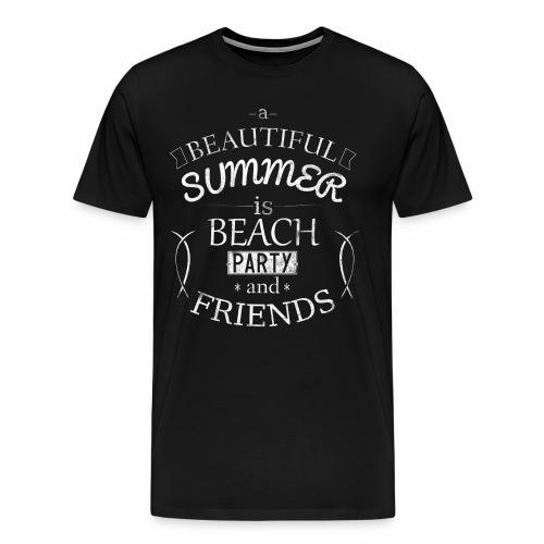 A Beautiful Summer is Beach Party and Friends - Männer Premium T-Shirt
