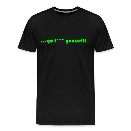 go f*** yourself - Männer Premium T-Shirt