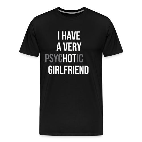 """Ich habe eine sehr """"HOT"""" Freundin - Männer Premium T-Shirt"""
