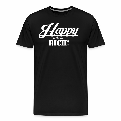 Happy is the new rich - Männer Premium T-Shirt