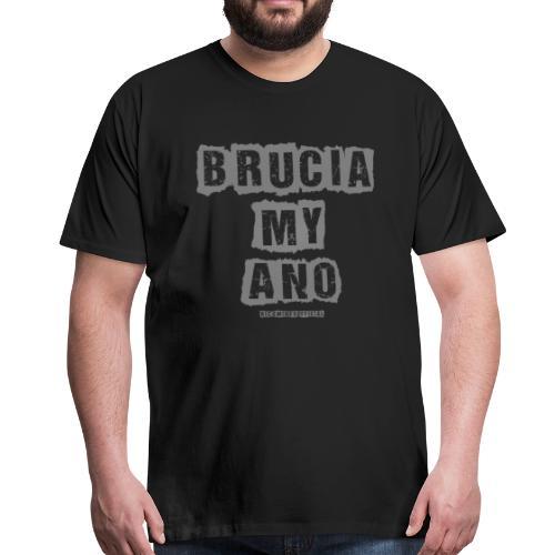 BRUCIA MY ANO - Maglietta Premium da uomo