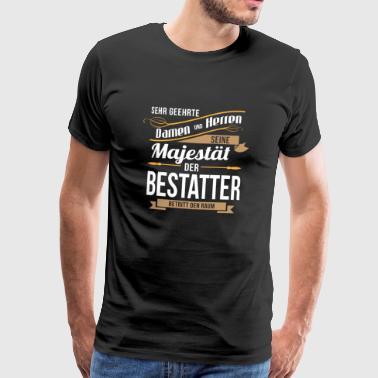 Bestatter Beruf Spruch Lustig Majestät Geschenk - Männer Premium T-Shirt