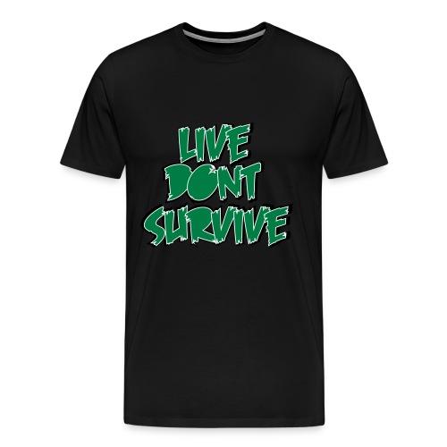 Live Dont Survive - Men's Premium T-Shirt