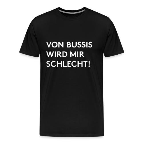 Von Bussis wird mir schlecht! - Männer Premium T-Shirt