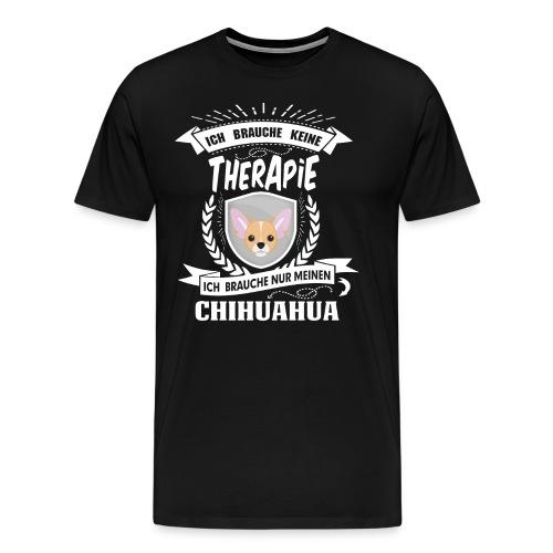 Ich brauche keine Therapie Chihuahua - Männer Premium T-Shirt