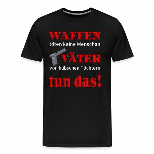Waffen töten keine Menschen - Männer Premium T-Shirt