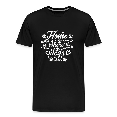 Home Is Where The Dogs Are - Hunde Liebe - Männer Premium T-Shirt