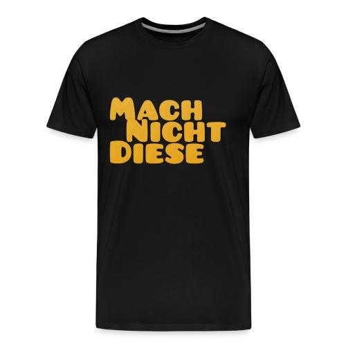 Mach Nich Diese Collection - Männer Premium T-Shirt