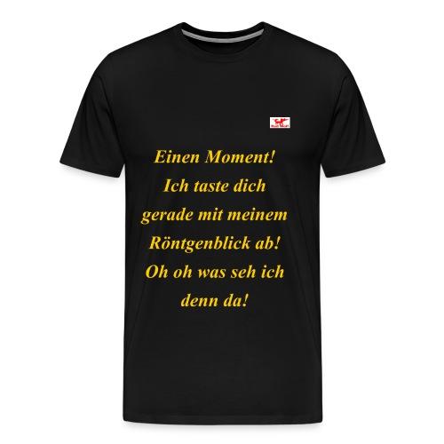 Was du mit diesem T-Shirt Roentgenblick alles .. - Männer Premium T-Shirt