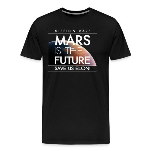 MARS IS THE FUTURE SAVE US ELON! - Männer Premium T-Shirt