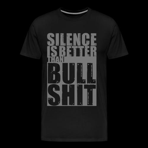 Silence is better than Bullshit - Männer Premium T-Shirt