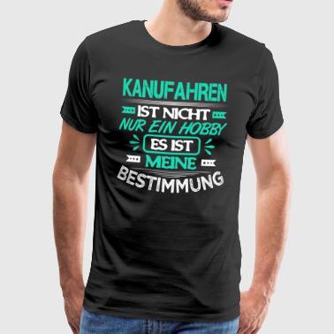 Kanufahren ist meine Bestimmung Kanut Kajak Spruch - Männer Premium T-Shirt