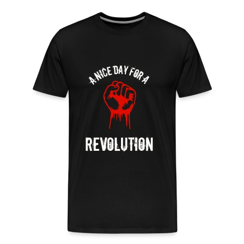 a nice day for a revolution - Men's Premium T-Shirt