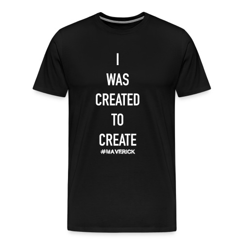 I WAS CREATED TO CREATE - Männer Premium T-Shirt