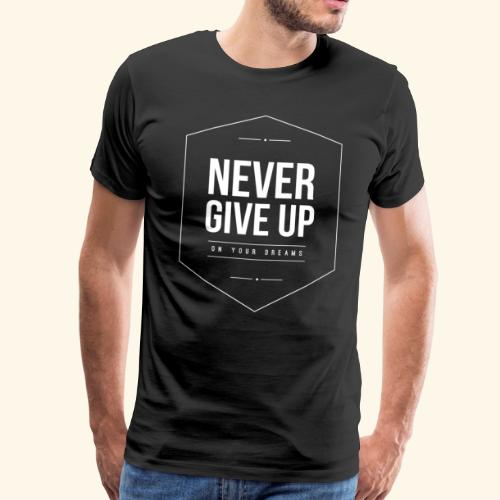 NEVER GIVE UP - on your dreams - Männer Premium T-Shirt