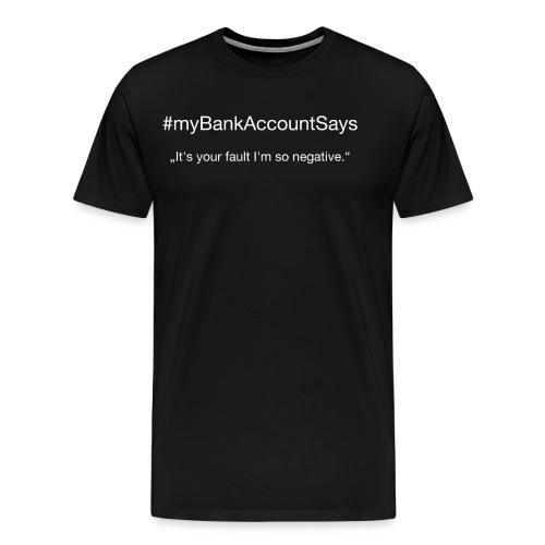 #myBankAccountSays // Nr. 2 - Männer Premium T-Shirt