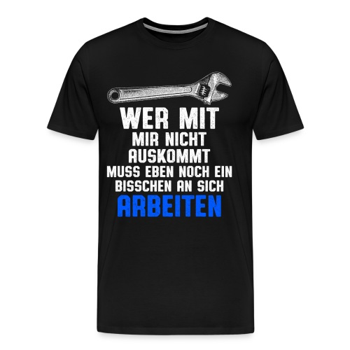 wer mit mir nicht auskommt - Spruch - Männer Premium T-Shirt