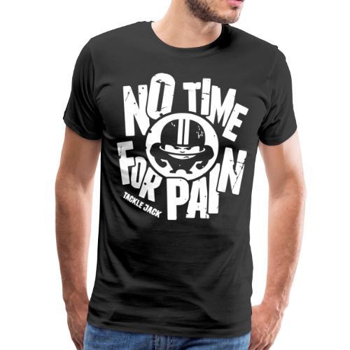 NO TIME FOR PAIN - Männer Premium T-Shirt