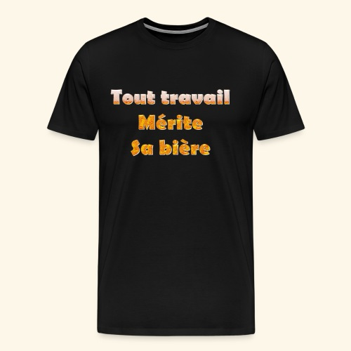 Tout travail mérité sa bière - T-shirt Premium Homme