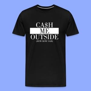 Cash Me Outside - Männer Premium T-Shirt