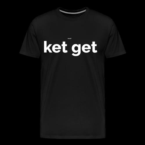 Ket get - Mannen Premium T-shirt