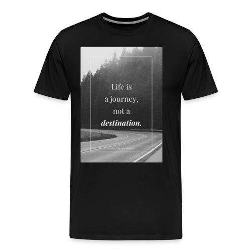 Life is a journey, not a destination - Men's Premium T-Shirt
