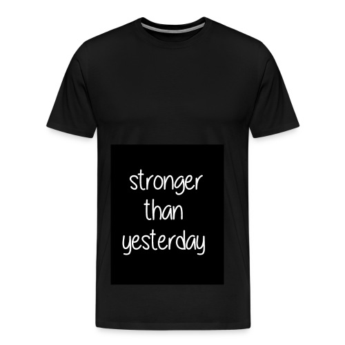 Stronger than yesterday's black tshirt man - Men's Premium T-Shirt
