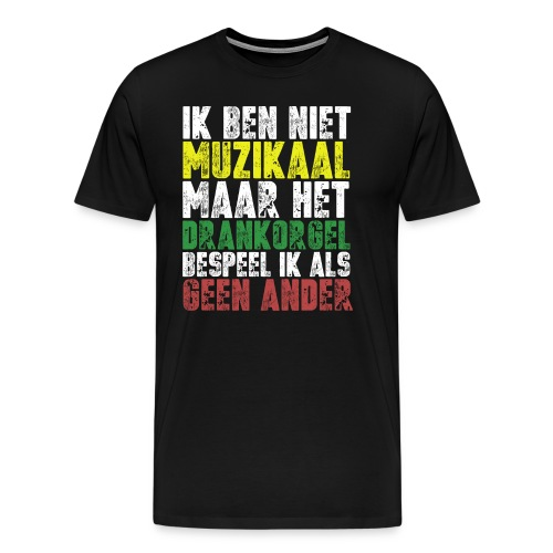 Drankorgel200DPI copy - Mannen Premium T-shirt