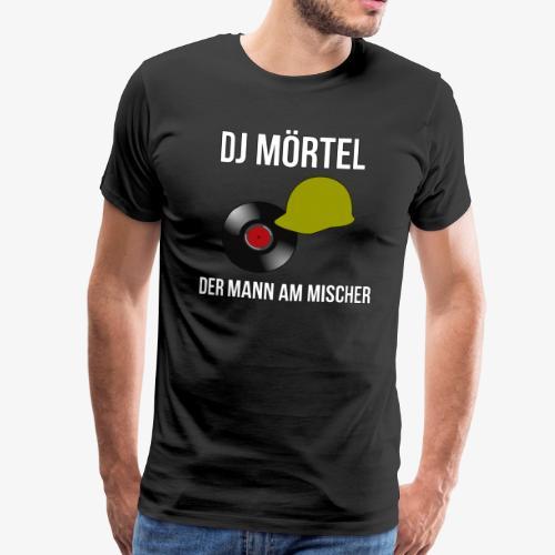 DJ Mörtel - Der Mann am Mischer - Geschenkidee - Männer Premium T-Shirt