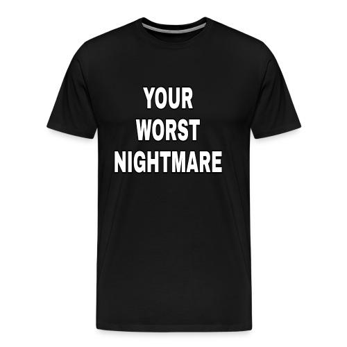 Your Worst Nightmare - Männer Premium T-Shirt