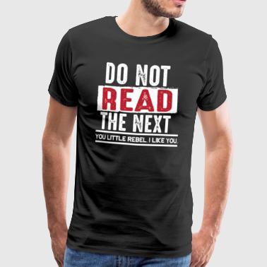 Nie czytać dalej - Rebel ironia zły prezent - Koszulka męska Premium